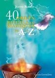 Jeanne Ruland - 40 objets rituels et magiques de A à Z.