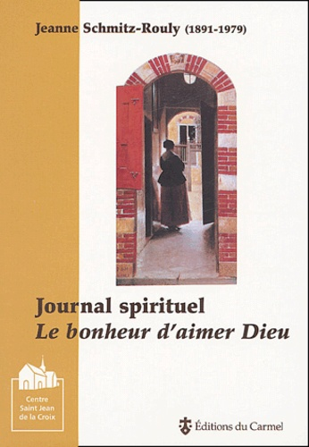 Jeanne Schmitz-Rouly - Journal spirituel - Le bonheur d'aimer Dieu.