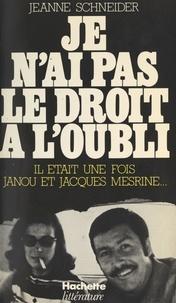 Jeanne Schneider et Geneviève Aïche - Je n'ai pas le droit à l'oubli - Il était une fois Janou et Jacques Mesrine.