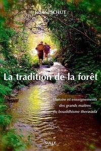 Jeanne Schut - La tradition de la forêt - Histoire et enseignements des grands maîtres du bouddhisme theravada.