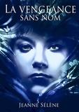 Jeanne Sélène - La vengeance sans nom.