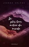 Jeanne Sélène - LE PLUS BEAU MÉTIER DU MONDE.