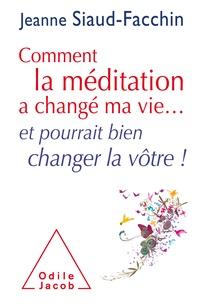 Jeanne Siaud-Facchin - Comment la méditation a changé ma vie... et pourrait bien changer la vôtre !.