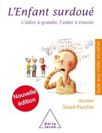 Jeanne Siaud-Facchin - L'enfant surdoué - L'aider à grandir, l'aider à réussir.