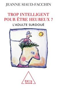 Amazon ebooks à téléchargement gratuit pour kindle Trop intelligent pour être heureux ?  - L'adulte surdoué par Jeanne Siaud-Facchin en francais iBook 9782738193193