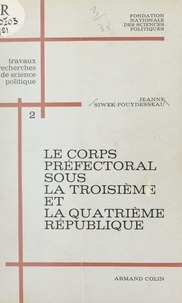 Jeanne Siwek-Pouydesseau et  Fondation nationale des scienc - Le corps préfectoral sous la troisième et la quatrième République (2).