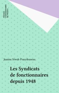 Jeanne Siwek-Pouydesseau - Les Syndicats de fonctionnaires depuis 1948.