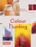 Jeanne Tan et Anneke Bokern - Colour Hunting - How Colour Influences What We Buy, Make and Feel.