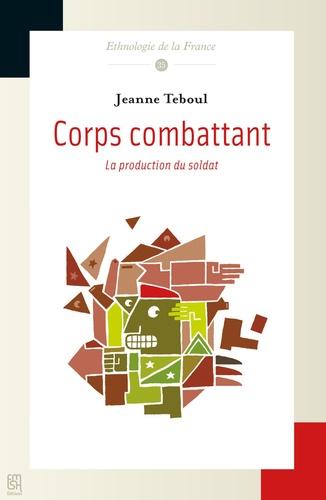 Jeanne Teboul - Corps combattant - La production du soldat.