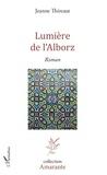 Jeanne Thireaut - Lumière de l'Alborz - Roman.