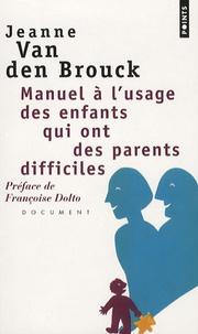Jeanne Van Den Brouck - Manuel à l'usage des enfants qui ont des parents diffciles.