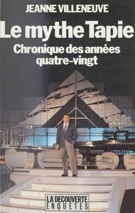 Jeanne Villeneuve - Le Mythe Tapie - Chronique des années quatre-vingt.
