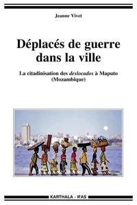 Déplacés de guerre dans la ville - La citadinisation des deslocados à Maputo (Mozambique).pdf