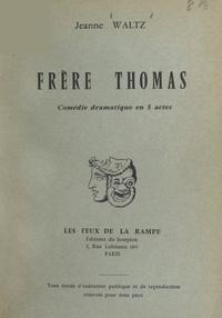 Jeanne Waltz - Frère Thomas - Comédie dramatique en 5 actes.