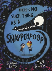 Jeanne Willis et Matt Saunders - There's No Such Thing as a Snappenpoop.