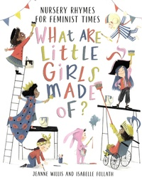 Jeanne Willis et Isabelle Follath - What are little girls made of ? - Nursery rhymes for feminist times.