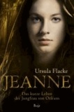 Jeanne - Das kurze Leben der Jungfrau von Orléans.