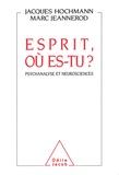 Jeannerod et Jacques Hochmann - Esprit, où es-tu ? - Psychanalyse et neurosciences.