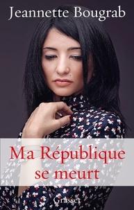 Jeannette Bougrab - Ma République se meurt.