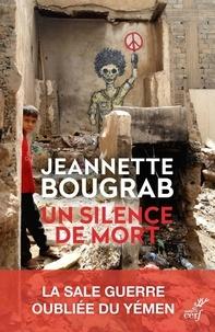 Jeannette Bougrab - Un silence de mort - La sale guerre oubliée du Yémen.
