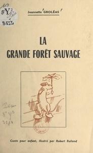 Jeannette Groléas et Robert Rolland - La grande forêt sauvage.
