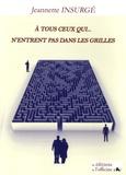 Jeannette Insurgé - A tous ceux qui... N'entrent pas dans les grilles.