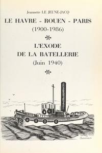 Jeannette Le Jeune-Jacq et Philippe Borde - Du Havre à Rouen, de Rouen à Paris, de 1900 à 1986 - Suivi de L'Exode de la batellerie rouennaise, 9 juin 1940, de Rouen à Morlaix.