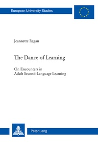 Jeannette Regan - The Dance of Learning - On Encounters in Adult Second-Language Learning.