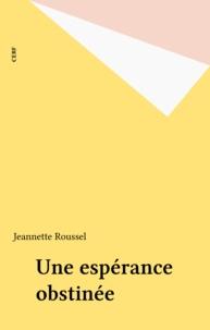 Jeannette Roussel - Une espérance obstinée.