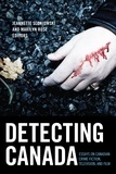 Jeannette Sloniowski et Marilyn Rose - Detecting Canada - Essays on Canadian Crime Fiction, Television, and Film.