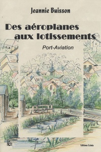 Jeannie Buisson - Des aéroplanes aux lotissements - Port-Aviation.