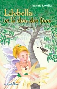 Jeannie Lavallée - Lilybella et le don des fées.