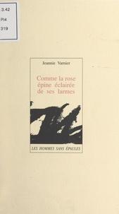 Jeannie Varnier et Jean Varnier - Comme la rose épine éclairée de ses larmes.