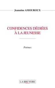 Jeannine Amouroux - Confidences dédiées à la jeunesse.