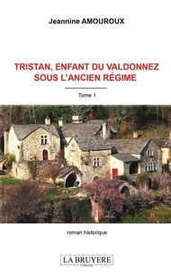 Jeannine Amouroux - Tristan, enfant du Valdonnez sous l'Ancien Régime Tome 1 : .