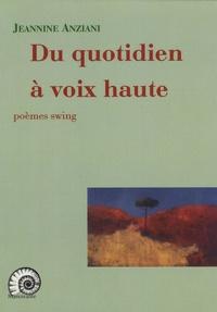 Jeannine Anziani - Du quotidien à voix haute - Poèmes swing.