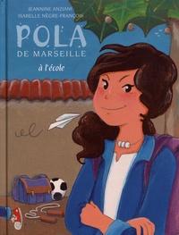 Jeannine Anziani et Isabelle Nègre-François - Pola de Marseille Tome 4 : A l'école.