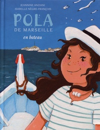 Jeannine Anziani et Isabelle Nègre-François - Pola de Marseille Tome 5 : En bateau.