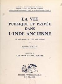 Jeannine Auboyer - La vie publique et privée dans l'Inde ancienne (IIe siècle av. J.-C.-VIIIe siècle environ) (6). Les jeux et les jouets.