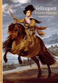 Jeannine Baticle et Véronique Gerard Powell - Velazquez - Peintre hidalgo.