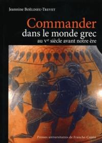 Commander dans le monde grec au Ve siècle avant notre ère - Jeannine Boeldieu-Trevet   Showmesound.org