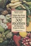Jeannine Coureau et Denise Laroutis - 300 recettes de légumes, fruits et fleurs - Trésor des fèves et fleur des pois.