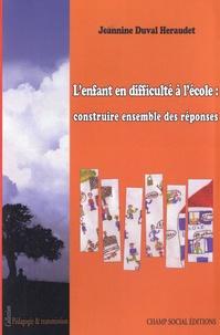 Jeannine Duval-Héraudet - L'enfant en difficulté à l'école : construire ensemble des réponses.