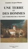 Jeannine Jacquot-Mitaine et Jean-Louis Foncine - Une terre et des hommes : les vergnes de l'Ognon.