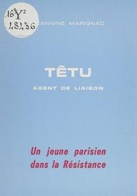 Jeannine Marignac - Têtu, agent de liaison - Un jeune Parisien dans la Résistance.