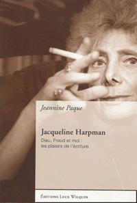 Jeannine Paque - Jacqueline Harpman - Dieu, Freud et moi : les plaisirs de l'écriture.