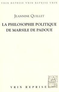 Jeannine Quillet - La philosophie politique de Marsile de Padoue.