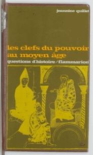 Jeannine Quillet et Marc Ferro - Les clefs du pouvoir au Moyen Âge.