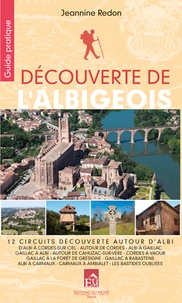 Jeannine Redon - Découverte de l'Albigeois - Autour d'Albi, de Gaillac, de Rabastens, de Carmaux, d'Alban, de Cordes, d'Ambialet, de Cahuzac-sur-Vère.
