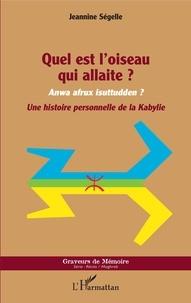 Téléchargez des ebooks gratuits ipod Quel est l'oiseau qui allaite ?  - Une histoire personnelle de la Kabylie par Jeannine Ségelle en francais 9782140142925 MOBI FB2